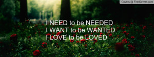 need to be neededi want to be wantedi love to be loved , Pictures