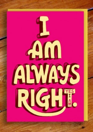 Am Always Right Greetings Card
