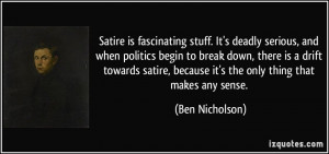 Satire is fascinating stuff. It's deadly serious, and when politics ...