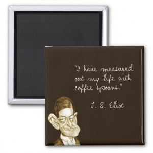 Coffee Sayings From T. S. Eliot Refrigerator Magnet