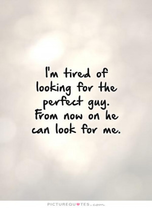 Perfect Quotes Tired Of Trying Quotes Looking For Love Quotes Tired ...