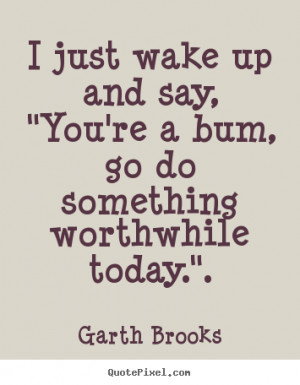 Create graphic picture quotes about inspirational - I just wake up and ...