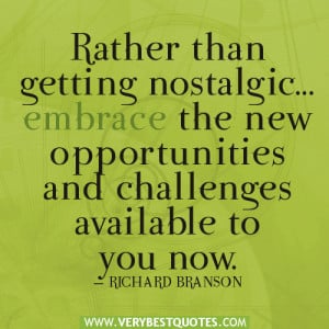 ... …embrace the new opportunities and challenges available to you now