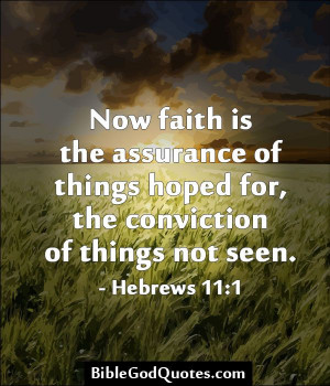 ... seen. - Hebrews 11:1 http://biblegodquotes.com/now-faith-assurance
