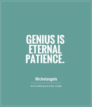 Patience Quotes Genius Quotes Michelangelo Quotes
