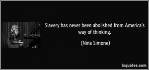 Slavery has never been abolished from America's way of thinking ...