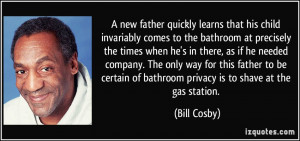 ... of bathroom privacy is to shave at the gas station. - Bill Cosby