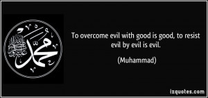 To overcome evil with good is good to resist evil by evil is evil