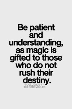 Be patient and understanding, as magic is gifted to those who do not ...