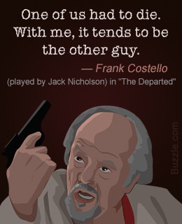 Quote by Frank Costello from 'The Departed'
