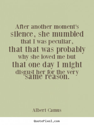 disgust her for the very same reason albert camus more love quotes ...