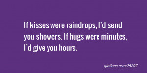 Sending Hugs And Kisses Quotes If kisses were raindrops,