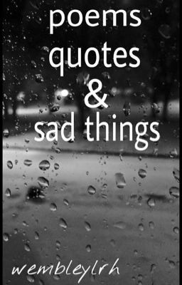 poems, quotes, sad things
