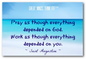... on God. Work as though everything depended on you.