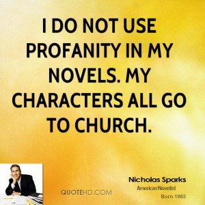 do not use profanity in my novels. My characters all go to church.