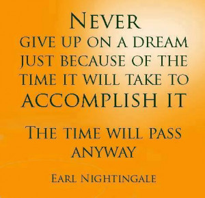 """... To Accomplish It. The Time Will Pass Anyway."""" ~ Earl Nightingale"""