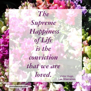 Famous Quotes – The Supreme Happiness of Life – Victor Hugo