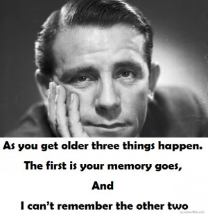 As-you-get-older-three-things-happen.-The-first-is-your-memory-goes ...