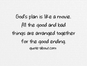 God's plan is like a movie. All the good and bad things are arranged ...
