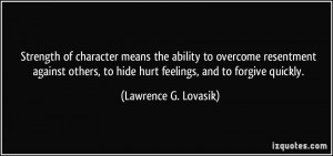 means the ability to overcome resentment against others, to hide hurt ...