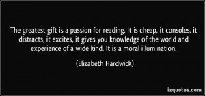 The greatest gift is a passion for reading. It is cheap, it consoles ...