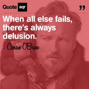 ... Conan O'Brien #quotesqr #quote Quotesqr Quotes, Real Talk, Quotes