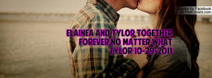 elainea and tylor together forever no matter what tylor 10-29-2011 ...