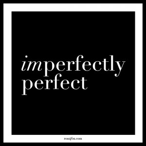 Imperfectly Perfect – Quotes About Perfectionism