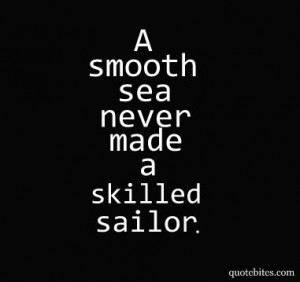 smooth sea never made a skilled sailor. #quotes #motivating # ...