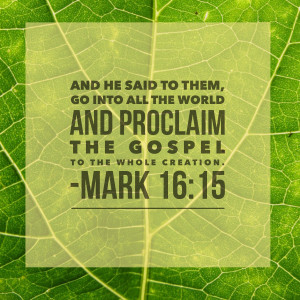 """And He said to them, """"Go into all the world and proclaim the gospel ..."""