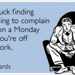 tuesday just a typical monday monday is a hard day