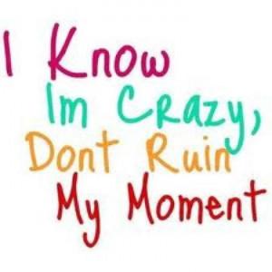 know I'm crazy...