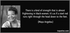 There is a kind of strength that is almost frightening in black women ...