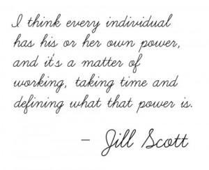 Power...from Jill Scott. I am still trying at 44 to define my power ...