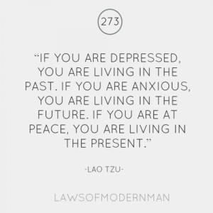 If you are depressed, you are living in the past. If you are anxious ...