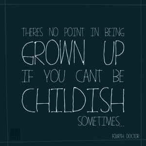 There's No Point In Being Grown Up by Doctor-Who-Quotes