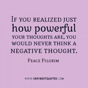 If you realized just how powerful your thoughts are, you would never ...