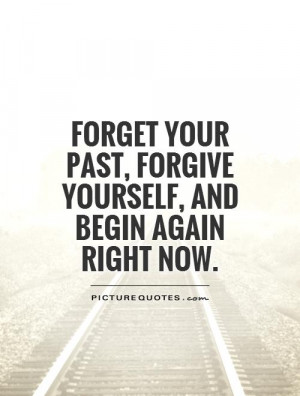 ... Forward Quotes Forgive Quotes New Start Quotes Forget The Past Quotes