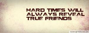 true Friends · HARd TiMES Will