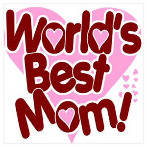 CafePress > Wall Art > Posters > World's BEST Mom! Poster