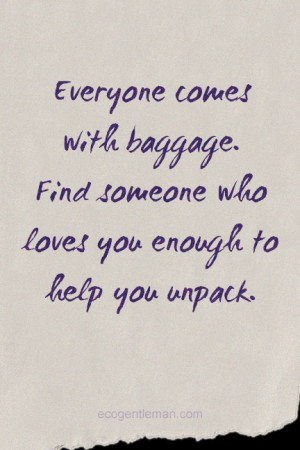 ... someone who loves you enough to help you unpack - www.EcoGentleman.com