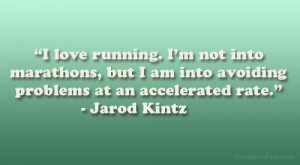 "... am into avoiding problems at an accelerated rate."" – Jarod Kintz"