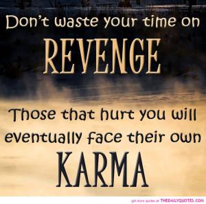 No need for revenge. Karma is a bitch, and she keeps really good track ...