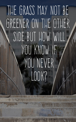 Inspirational Quote: The grass may not be greener on the other side ...