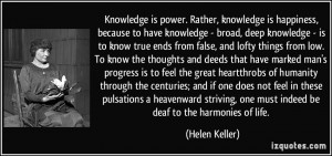 Knowledge is power. Rather, knowledge is happiness, because to have ...