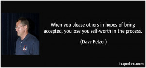 ... being accepted, you lose you self-worth in the process. - Dave Pelzer