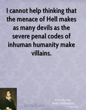 Lord Byron - I cannot help thinking that the menace of Hell makes as ...