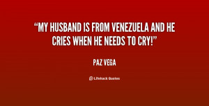 My husband is from Venezuela and he cries when he needs to cry!""