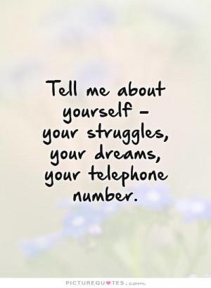 ... your struggles, your dreams, your telephone number. Picture Quote #1
