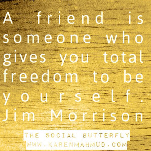 ... someone who gives you total freedom to be yourself. Jim Morrison Quote